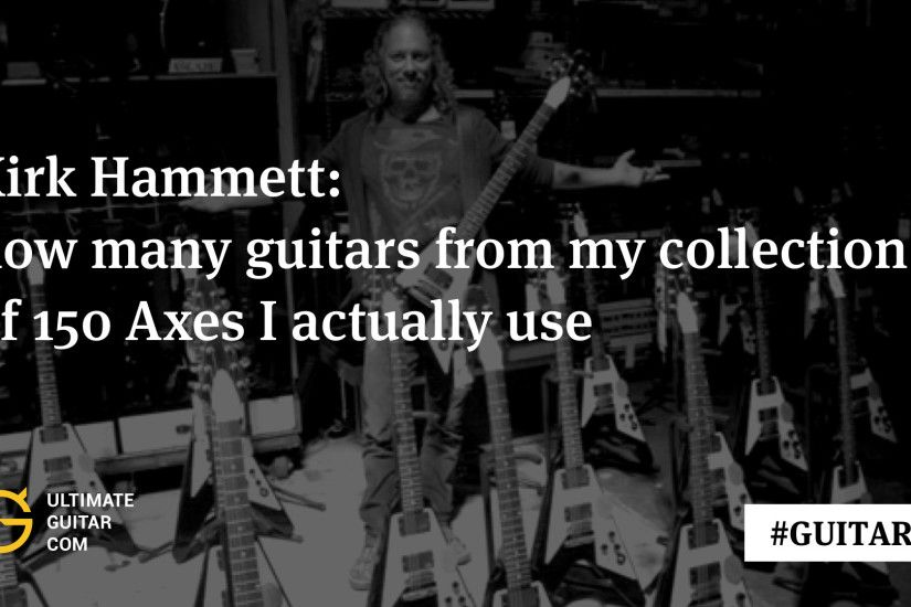 Kirk Hammett: How Many Guitars From My Collection of 150 Axes I Actually  Use | Music News @ Ultimate-Guitar.Com