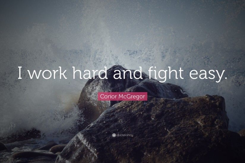 "Conor McGregor Quote: ""I work hard and fight easy."""