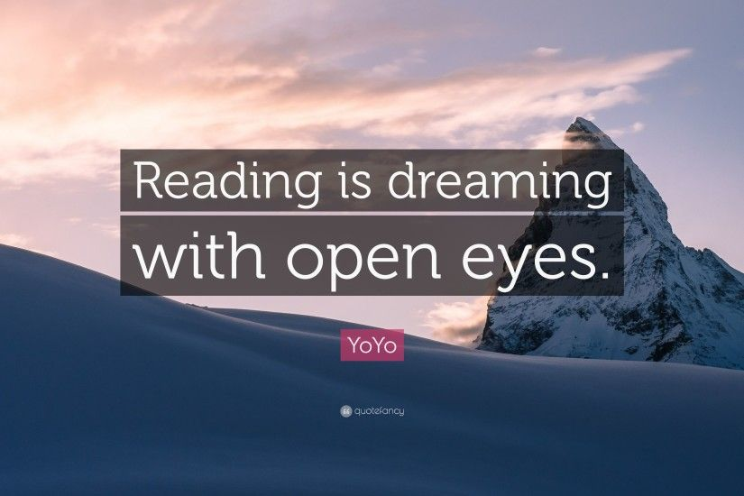 "YoYo Quote: ""Reading is dreaming with open eyes."""