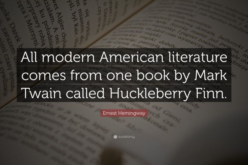 "Ernest Hemingway Quote: ""All modern American literature comes from one book  by Mark Twain"