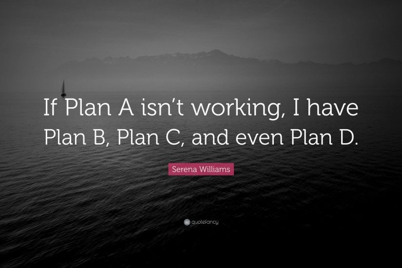 "Serena Williams Quote: ""If Plan A isn't working, I have Plan"
