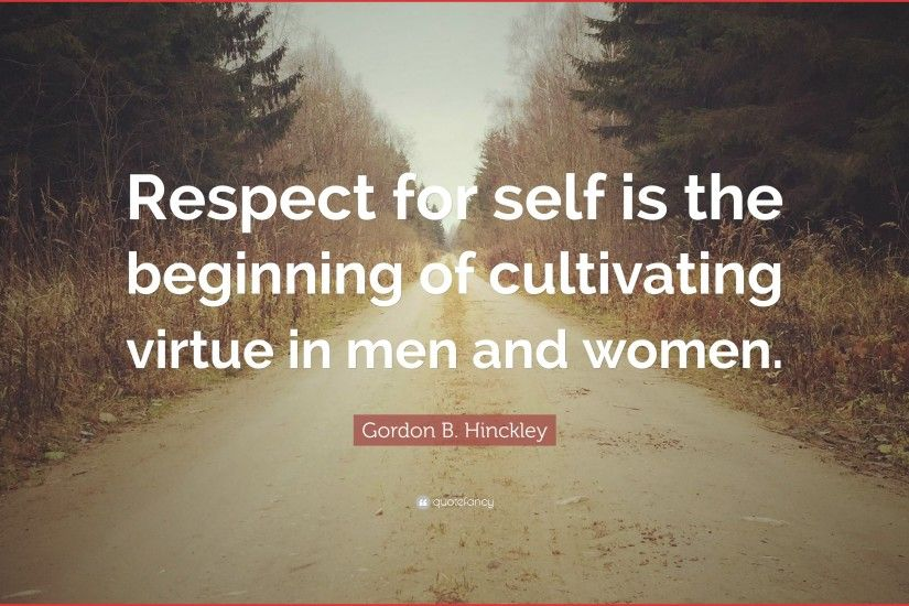 respect quotes respect for self is the beginning of cultivating virtue in  men and