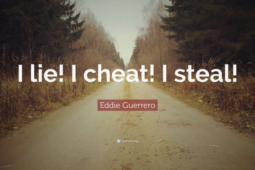 "Eddie Guerrero Quote: ""I lie! I cheat! I steal!"""