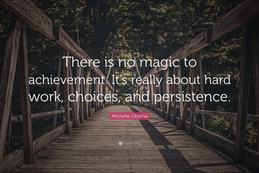 "Michelle Obama Quote: ""There is no magic to achievement. It's really about  hard"