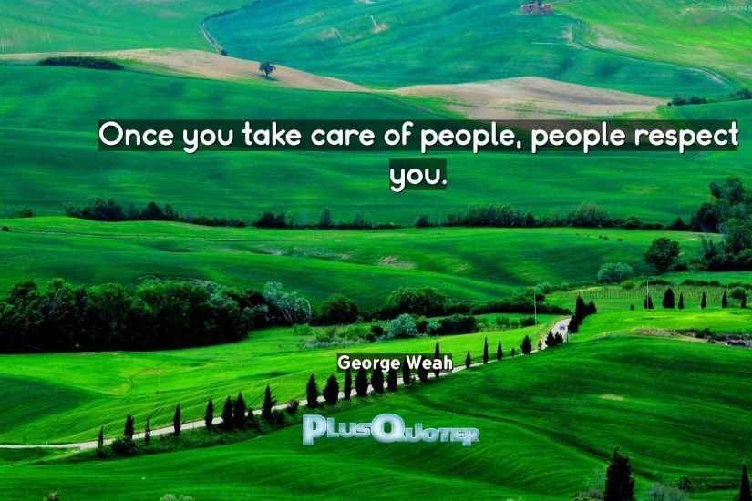 "Download Wallpaper with inspirational Quotes- ""Once you take care of  people, people respect"