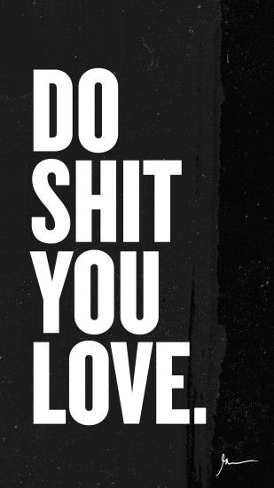 Do Shit You Love