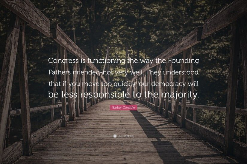 "Barber Conable Quote: ""Congress is functioning the way the Founding Fathers  intended-not"