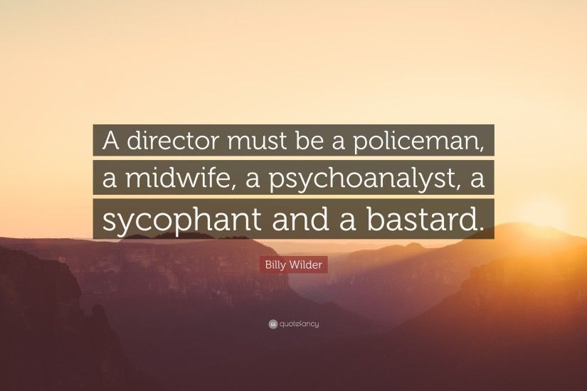 "Billy Wilder Quote: ""A director must be a policeman, a midwife, a"