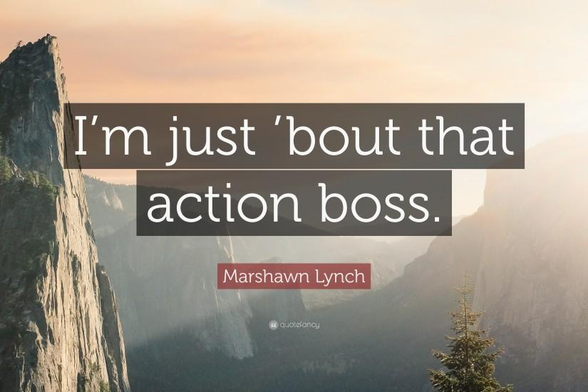 "Marshawn Lynch Quote: ""I'm just 'bout that action boss."""