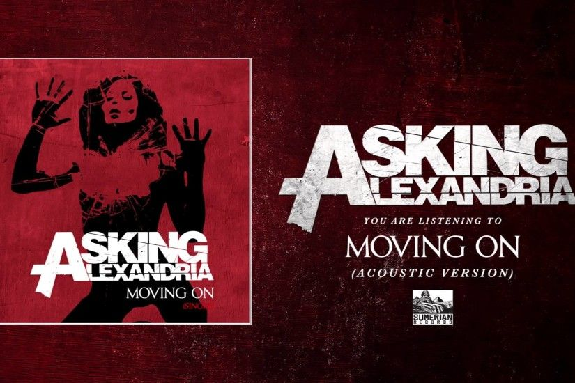"Asking Alexandria release acoustic version of ""Moving On"" - News ."