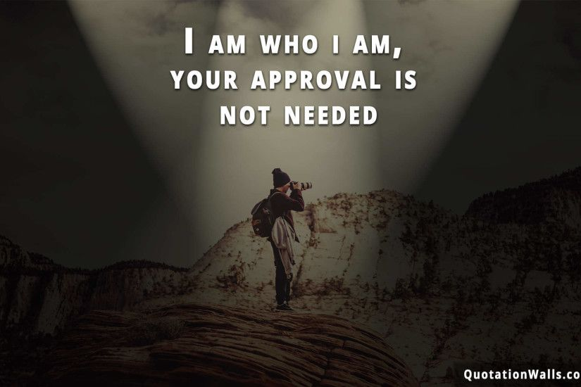 Attitude quotes: I Am Who I Am Wallpaper For Mobile