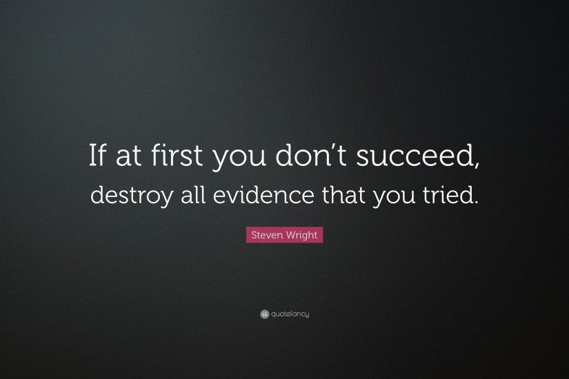"Funny Quotes: ""If at first you don't succeed, destroy all evidence"