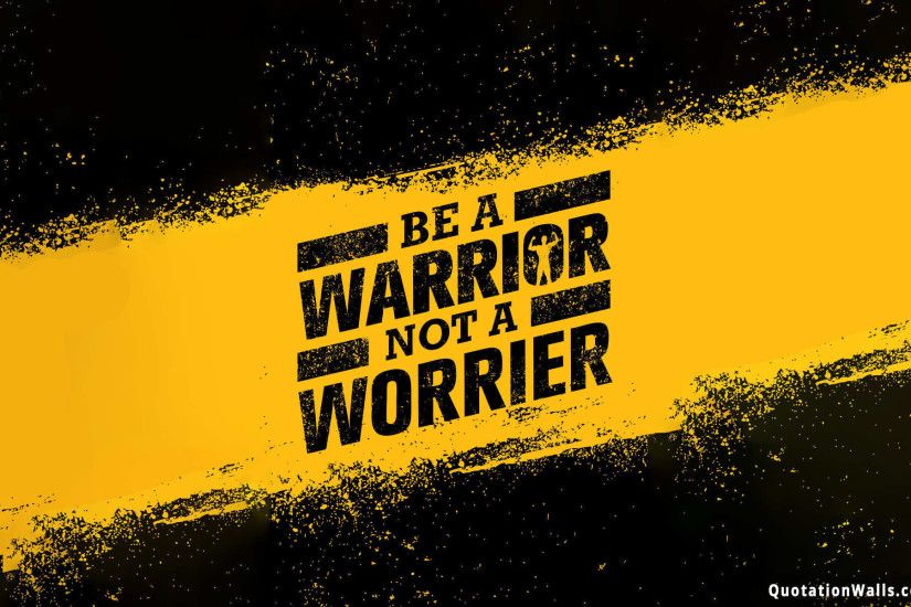 Attitude quote: Be a warrior not a worrier.