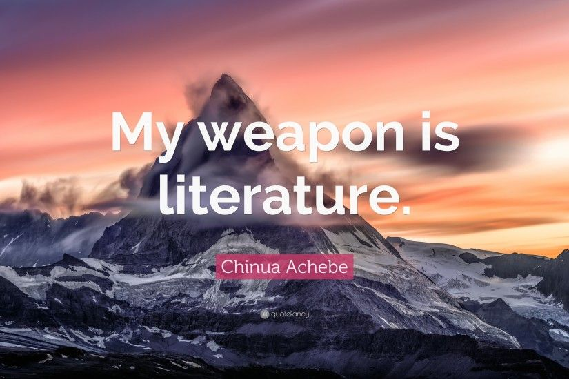 "Chinua Achebe Quote: ""My weapon is literature."""