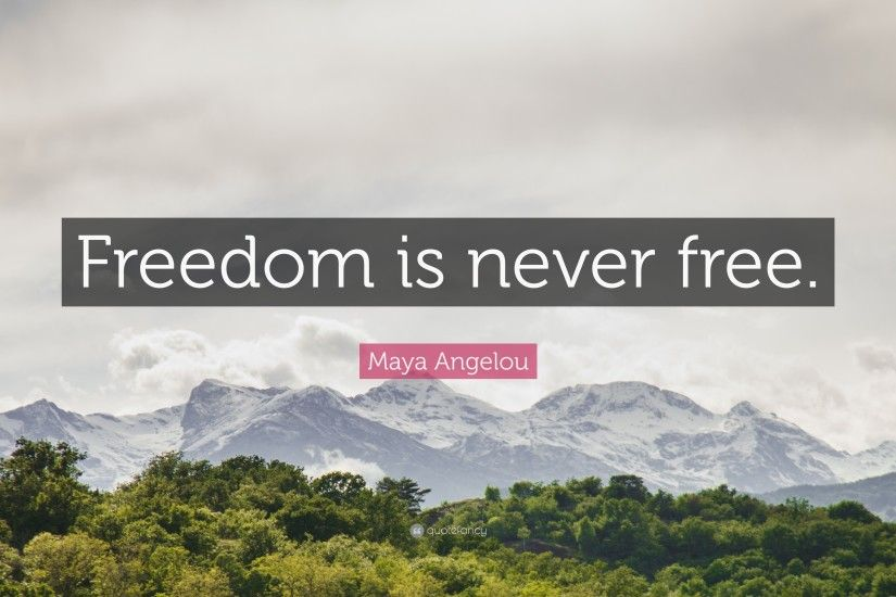 "Veteran's Day Quotes: ""Freedom is never free."" — Maya Angelou"