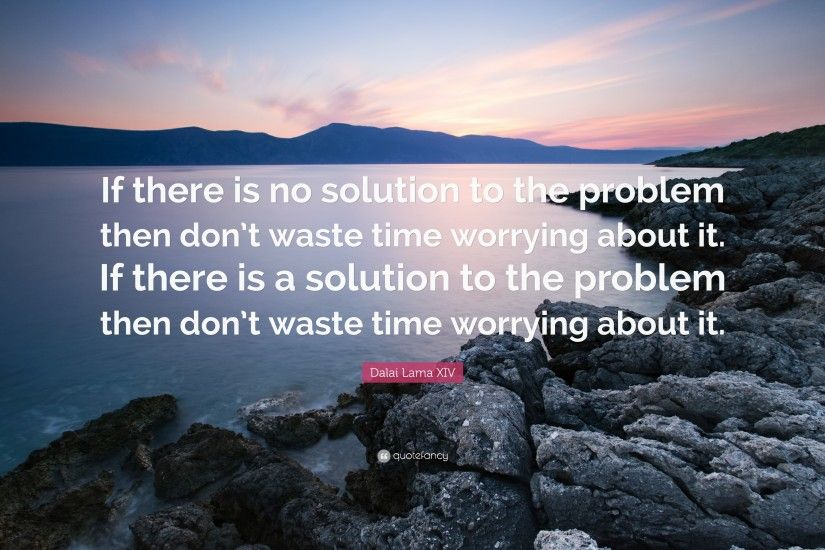 "Dalai Lama XIV Quote: ""If there is no solution to the problem then don"