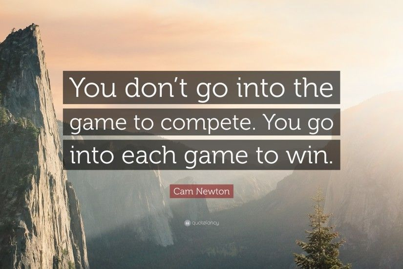 "Cam Newton Quote: ""You don't go into the game to compete."