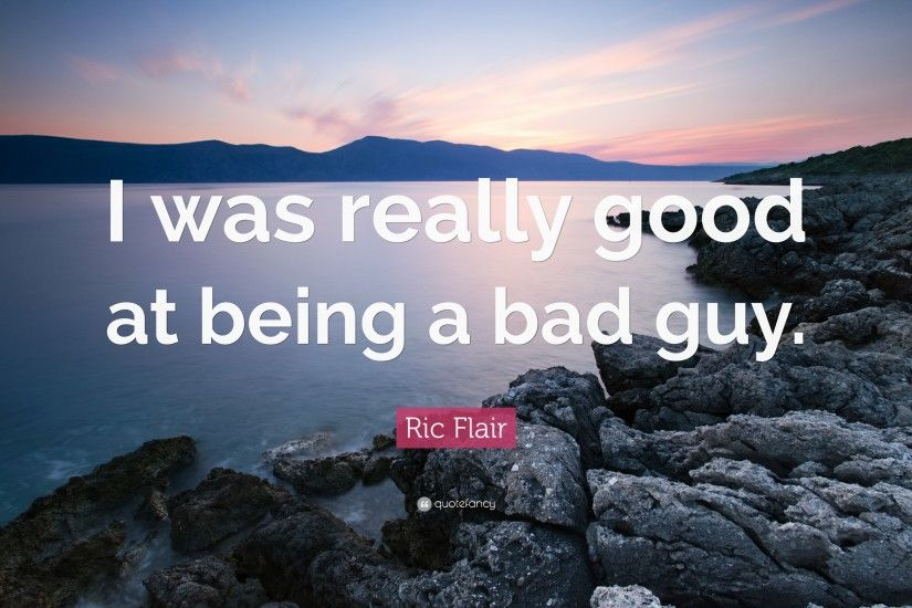 "Ric Flair Quote: ""I was really good at being a bad guy."""