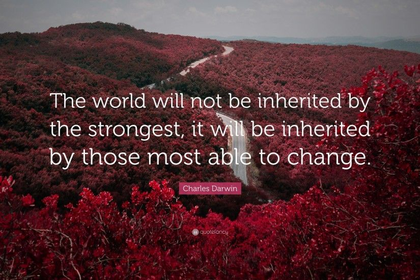 "Charles Darwin Quote: ""The world will not be inherited by the strongest, it"