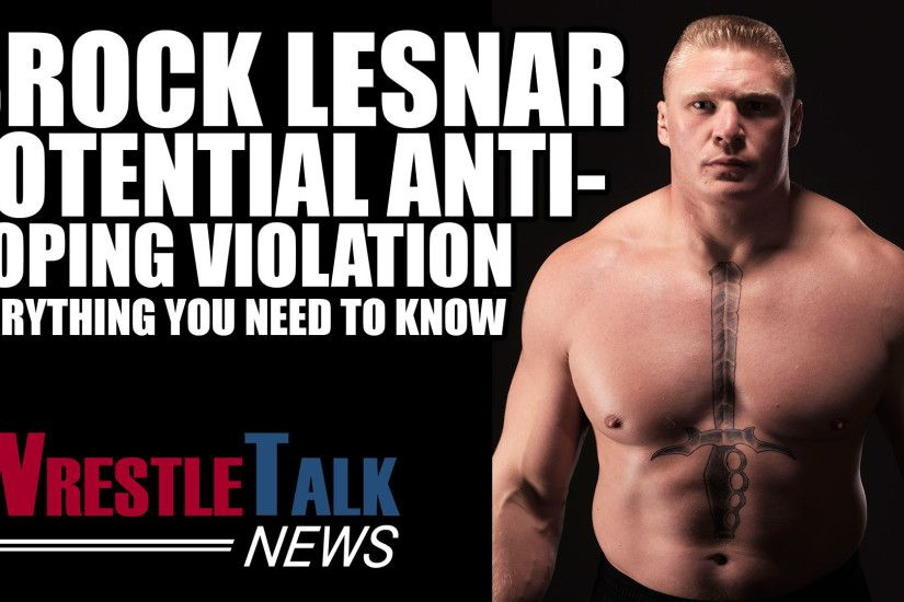 Brock Lesnar Potential Doping Violation - Everything You Need To Know! |  WrestleTalk News