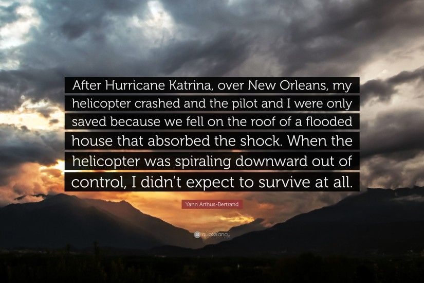 "Yann Arthus-Bertrand Quote: ""After Hurricane Katrina, over New Orleans, my"