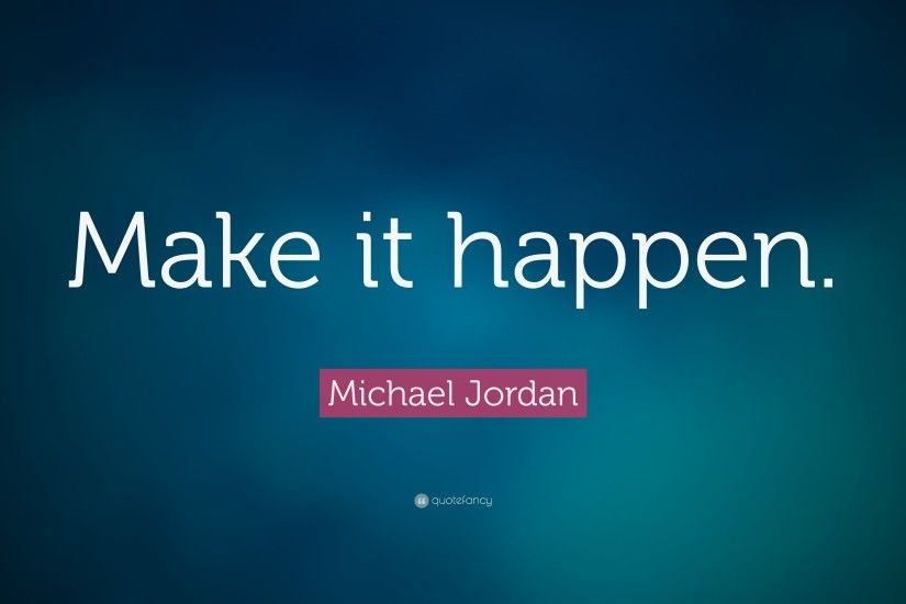 "Michael Jordan Quote: ""Make it happen."""