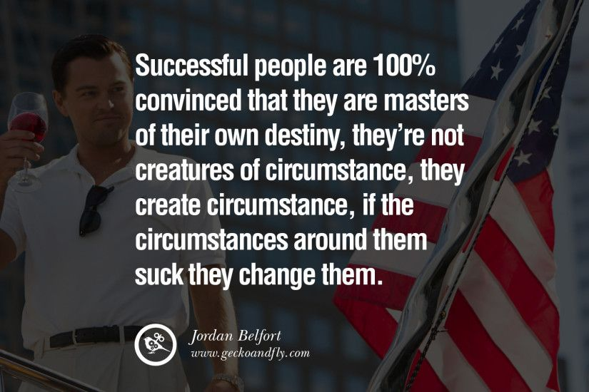 Successful people are 100% convinced that they are masters of their own  destiny, they
