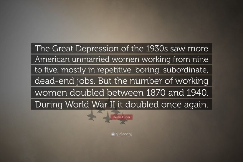 "Helen Fisher Quote: ""The Great Depression of the 1930s saw more American  unmarried women"