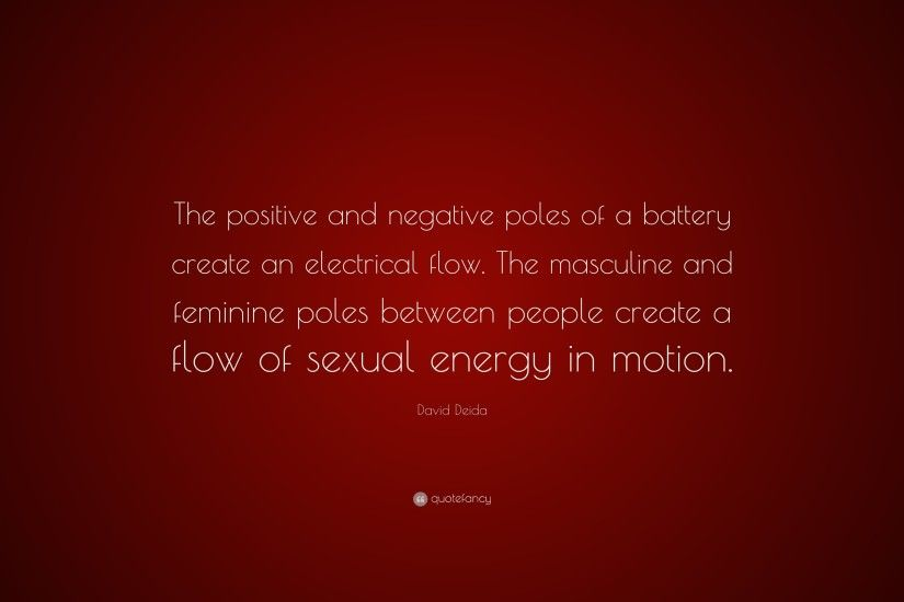 "David Deida Quote: ""The positive and negative poles of a battery create an  electrical"