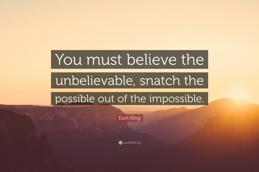 "Don King Quote: ""You must believe the unbelievable, snatch the possible out  of"