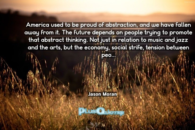 "Download Wallpaper with inspirational Quotes- ""America used to be proud of  abstraction, and"