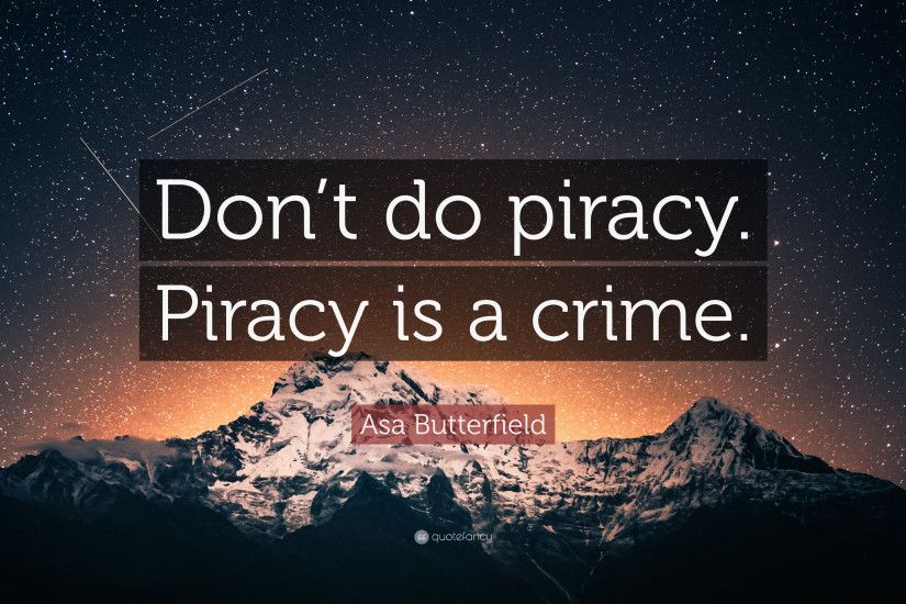 "Asa Butterfield Quote: ""Don't do piracy. Piracy is a crime."