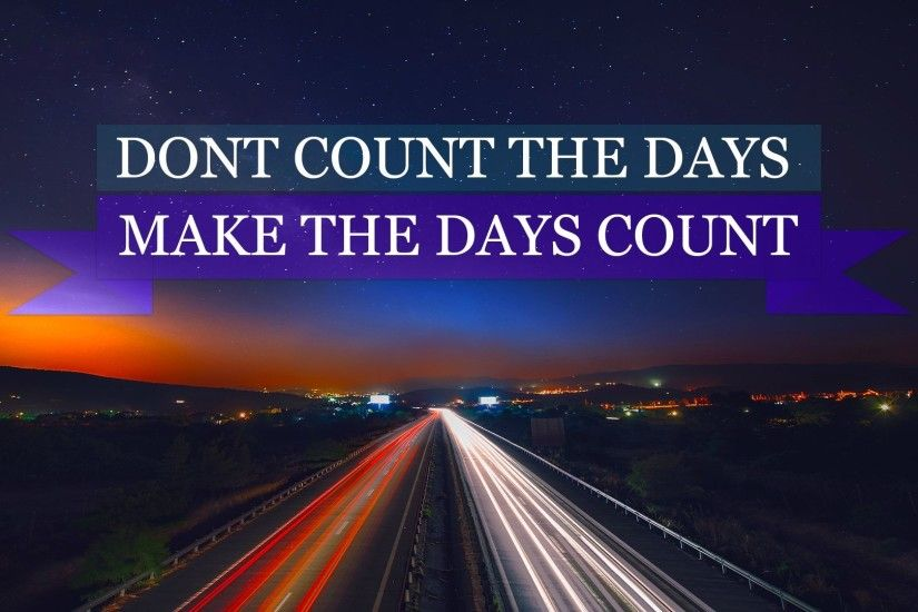 Make it count [1920x1080]. Inspirational WallpapersMotivational  WallpaperQuotes ...