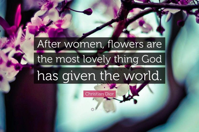 "Christian Dior Quote: ""After women, flowers are the most lovely thing God  has"