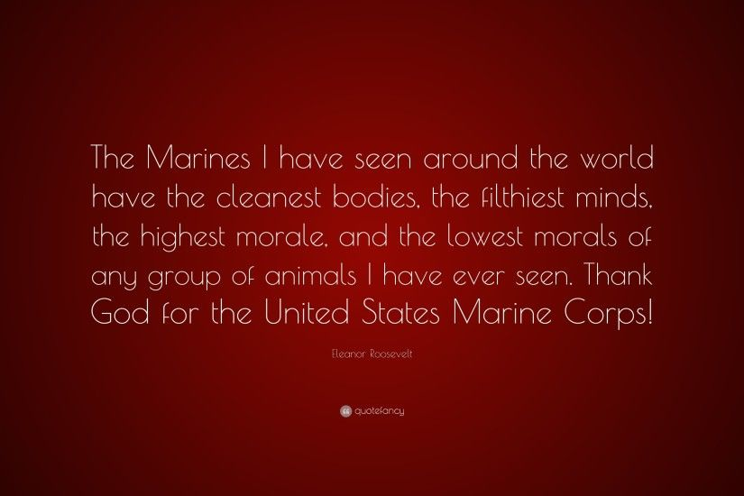 "Eleanor Roosevelt Quote: ""The Marines I have seen around the world have the  cleanest"