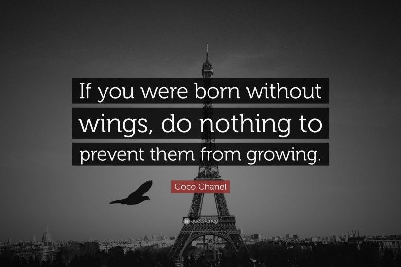 "Coco Chanel Quote: ""If you were born without wings, do nothing to prevent"