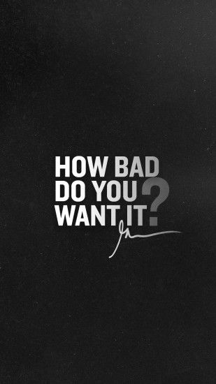 How Bad Do You Want it
