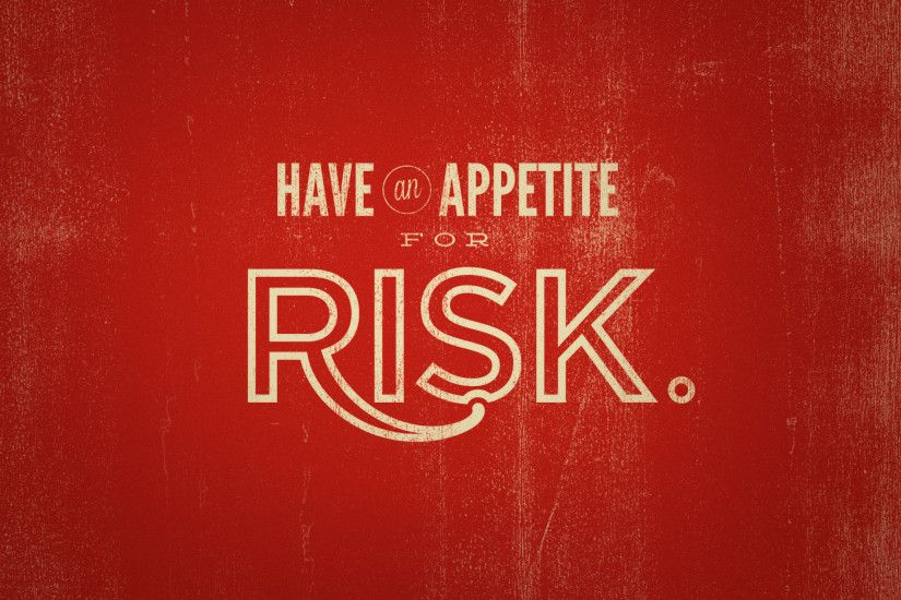 have an appetite for risk.
