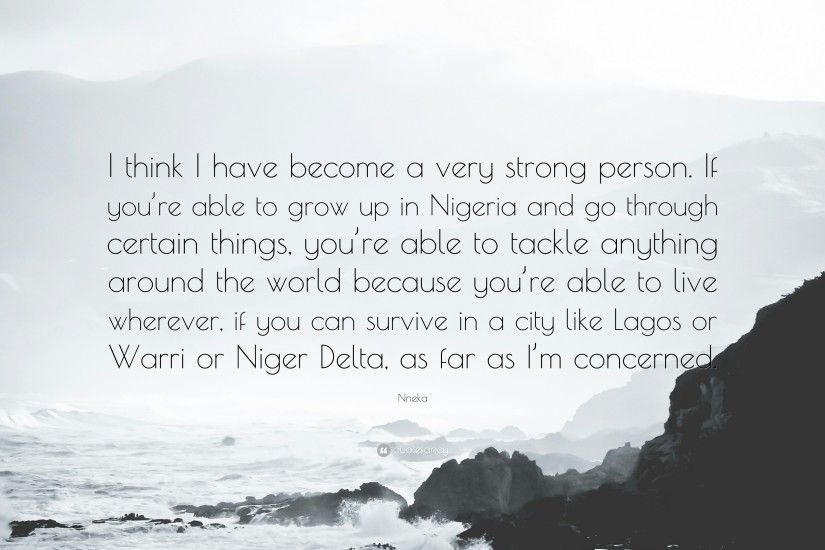"Nneka Quote: ""I think I have become a very strong person. If you"