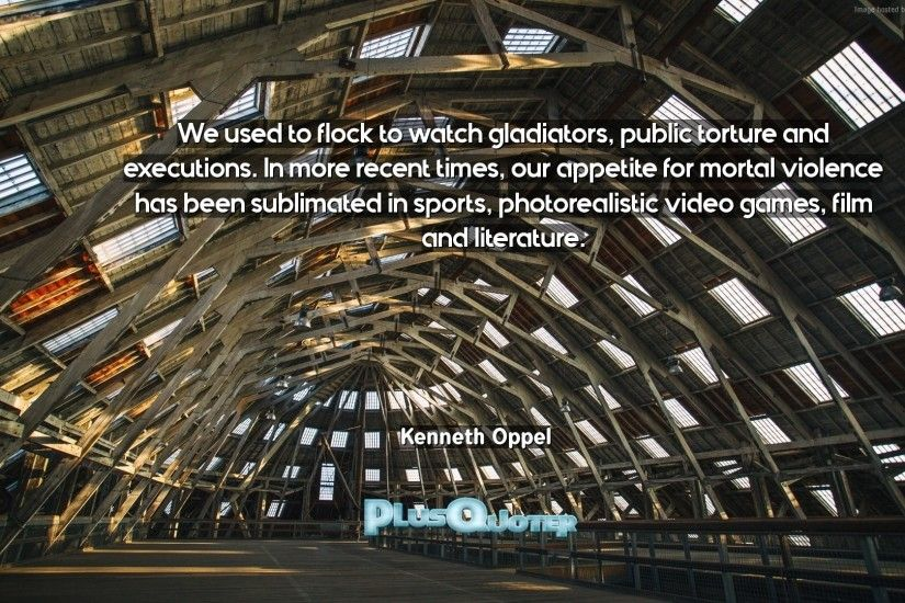 "Download Wallpaper with inspirational Quotes- ""We used to flock to watch  gladiators, public"