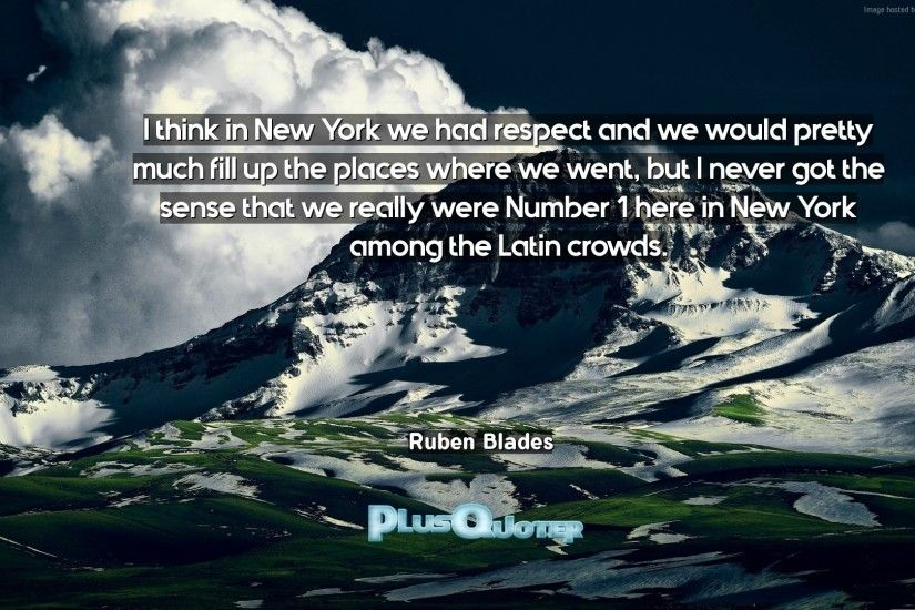 "Download Wallpaper with inspirational Quotes- ""I think in New York we had  respect and"