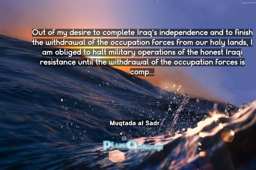 "Download Wallpaper with inspirational Quotes- ""Out of my desire to complete  Iraq"