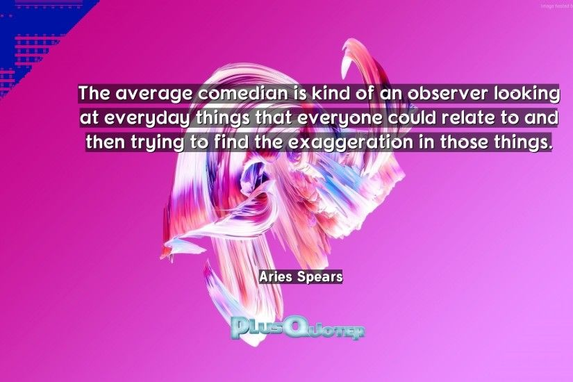 "Download Wallpaper with inspirational Quotes- ""The average comedian is kind  of an observer looking"