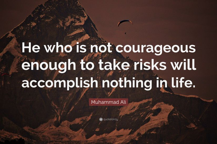 "Muhammad Ali Quote: ""He who is not courageous enough to take risks will  accomplish"