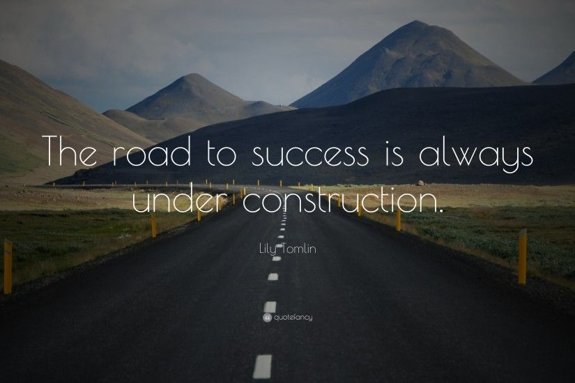 "Funny Quotes: ""The road to success is always under construction."" — Lily"