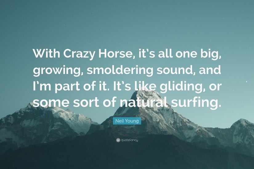 "Neil Young Quote: ""With Crazy Horse, it's all one big, growing,"