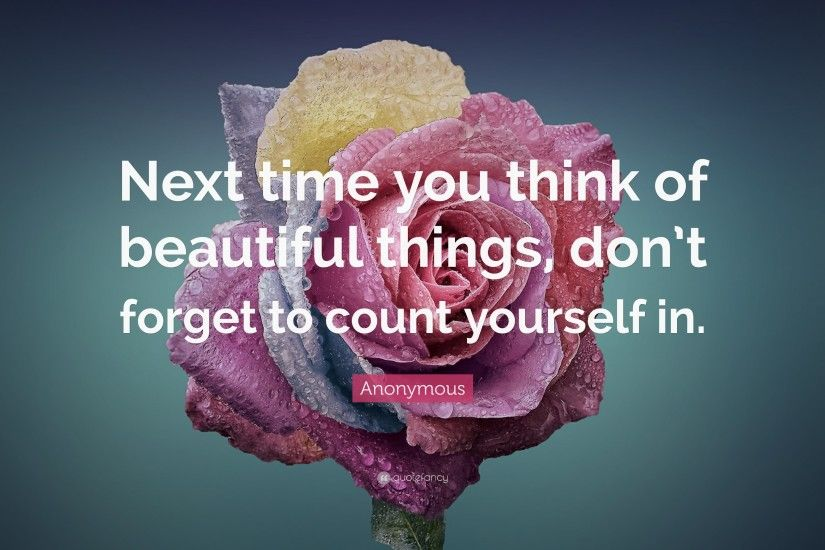 "Beauty Quotes: ""Next time you think of beautiful things, don't forget"