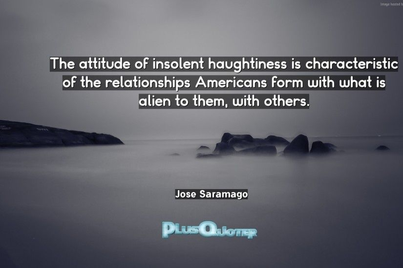 "Download Wallpaper with inspirational Quotes- ""The attitude of insolent  haughtiness is characteristic of the"