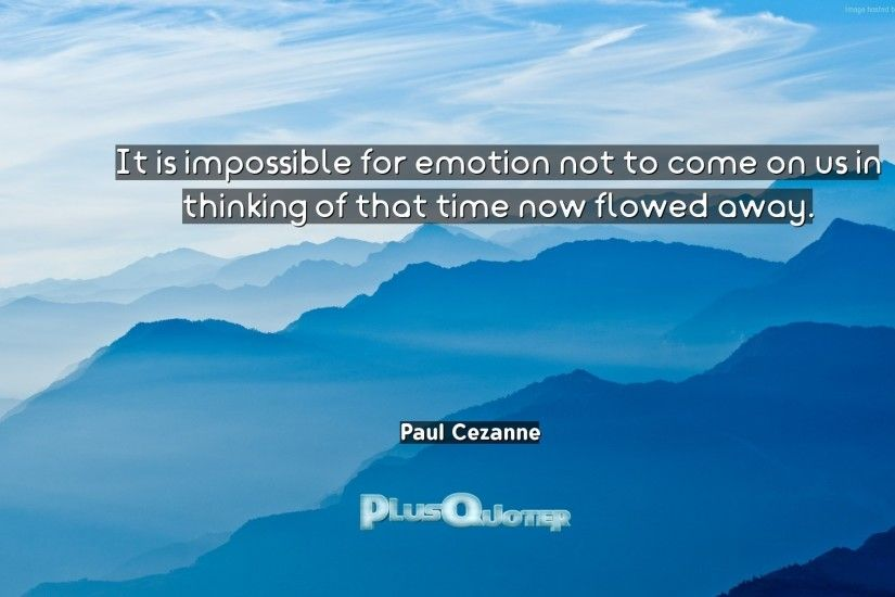 "Download Wallpaper with inspirational Quotes- ""It is impossible for emotion  not to come on"