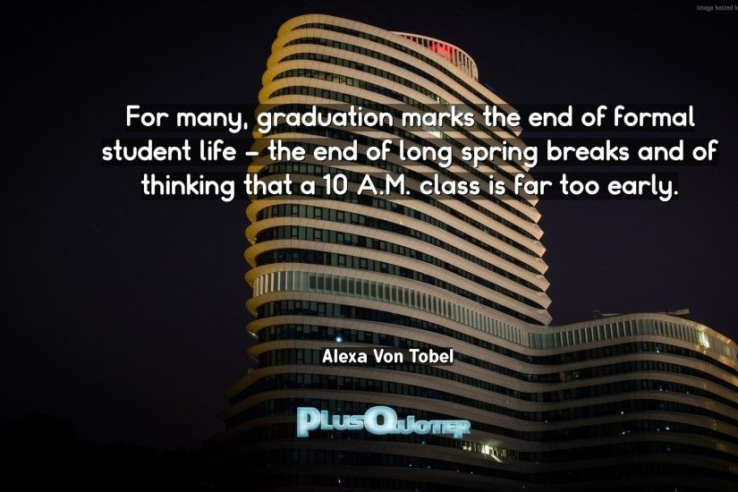 "Download Wallpaper with inspirational Quotes- ""For many, graduation marks  the end of formal"